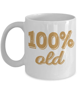 Age Quote - Coffee Mug - 100 Percent Old Coffee Mug Gearbubble