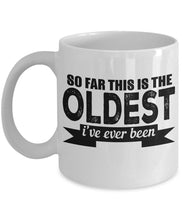 Age Quote - Coffee Mug - So far this is the oldest I've ever been Coffee Mug Gearbubble