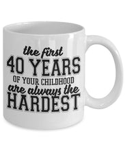 Age Quote - Coffee Mug - The first 40 years of your childhood are always the hardest Coffee Mug Gearbubble