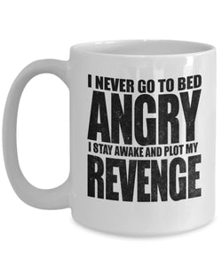 Angry Quote - Coffee Mug - I never go to bed angry - I stay awake and plot my revenge Coffee Mug Gearbubble