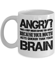 Angry Quote - Coffee Mug - Take a deep breath before your speak - Your mouth acts quicker than your brain Coffee Mug Gearbubble