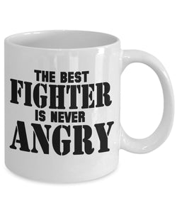 Angry Quote - Coffee Mug - The best FIGHTER is never ANGRY Coffee Mug Gearbubble