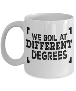 Angry Quote - Coffee Mug - We boil at different degrees Coffee Mug Gearbubble