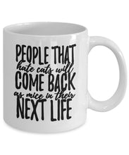 Animal Lover Gifts - Coffee Mug - People who hate cats will come back as mice in the next life Coffee Mug Gearbubble