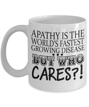 Attitude Quote - Coffee Mug - Apathy is World's Fasting Growing Disease Coffee Mug Gearbubble