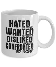 Attitude Quote - Coffee Mug - Hated by Many Wanted by Some Confronted by none Coffee Mug Gearbubble