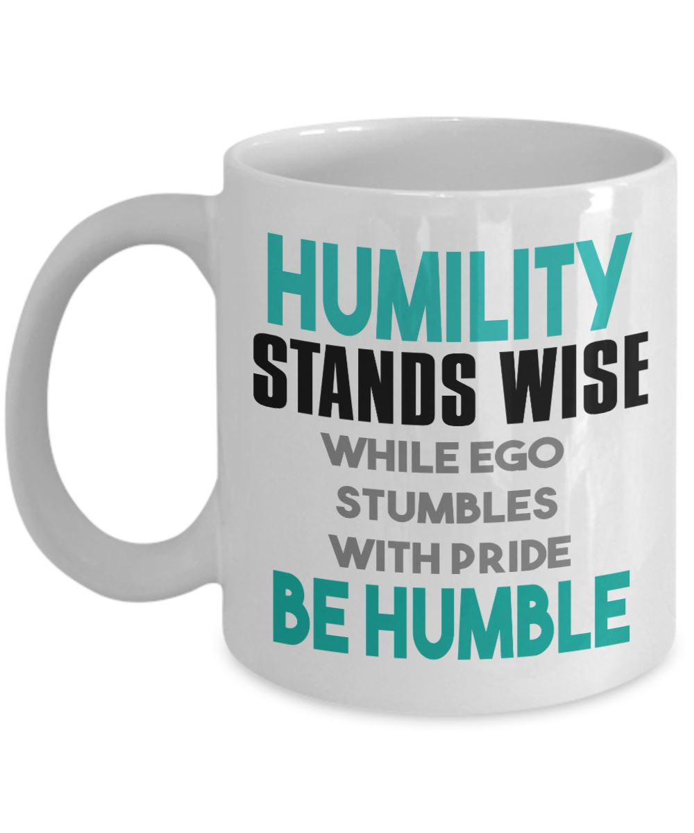 Attitude Quote - Coffee Mug - Humility stands wise while ego stumbles with pride - Be Humble Coffee Mug Gearbubble