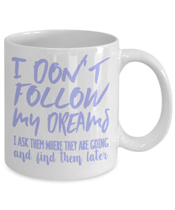 Attitude Quote - Coffee Mug - I don't follow my dreams - I find them later Coffee Mug Gearbubble