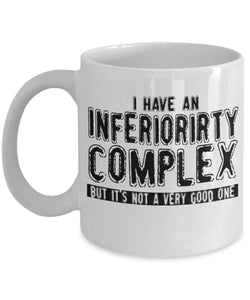 Attitude Quote - Coffee Mug - I have an inferiority complex, but it's not a very good one Coffee Mug Gearbubble