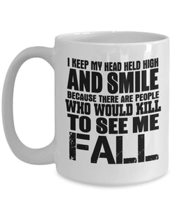 Attitude Quote - Coffee Mug - I keep my head held high and smile because there are people who would kill to see me fall Coffee Mug Gearbubble