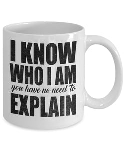 Attitude Quote - Coffee Mug - I know who I am - you don't need to explain Coffee Mug Gearbubble