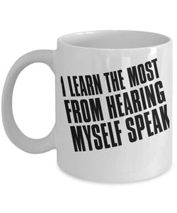 Attitude Quote - Coffee Mug - I learn the most by hearing myself speak Coffee Mug Gearbubble