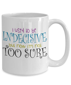 Attitude Quote - Coffee Mug - I used to be indecisive but now I'm not too sure Coffee Mug Gearbubble