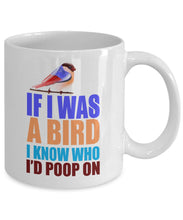 Attitude Quote - Coffee Mug - If I was a bird, I know who I'd poop on Coffee Mug Gearbubble