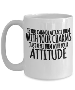 Attitude Quote - Coffee Mug - If you cannot attract them with your charm then repel them with your attitude Coffee Mug Gearbubble