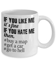 Attitude Quote - Coffee Mug - If you like me -fine - if you hate me then buy a map and go to hell Coffee Mug Gearbubble