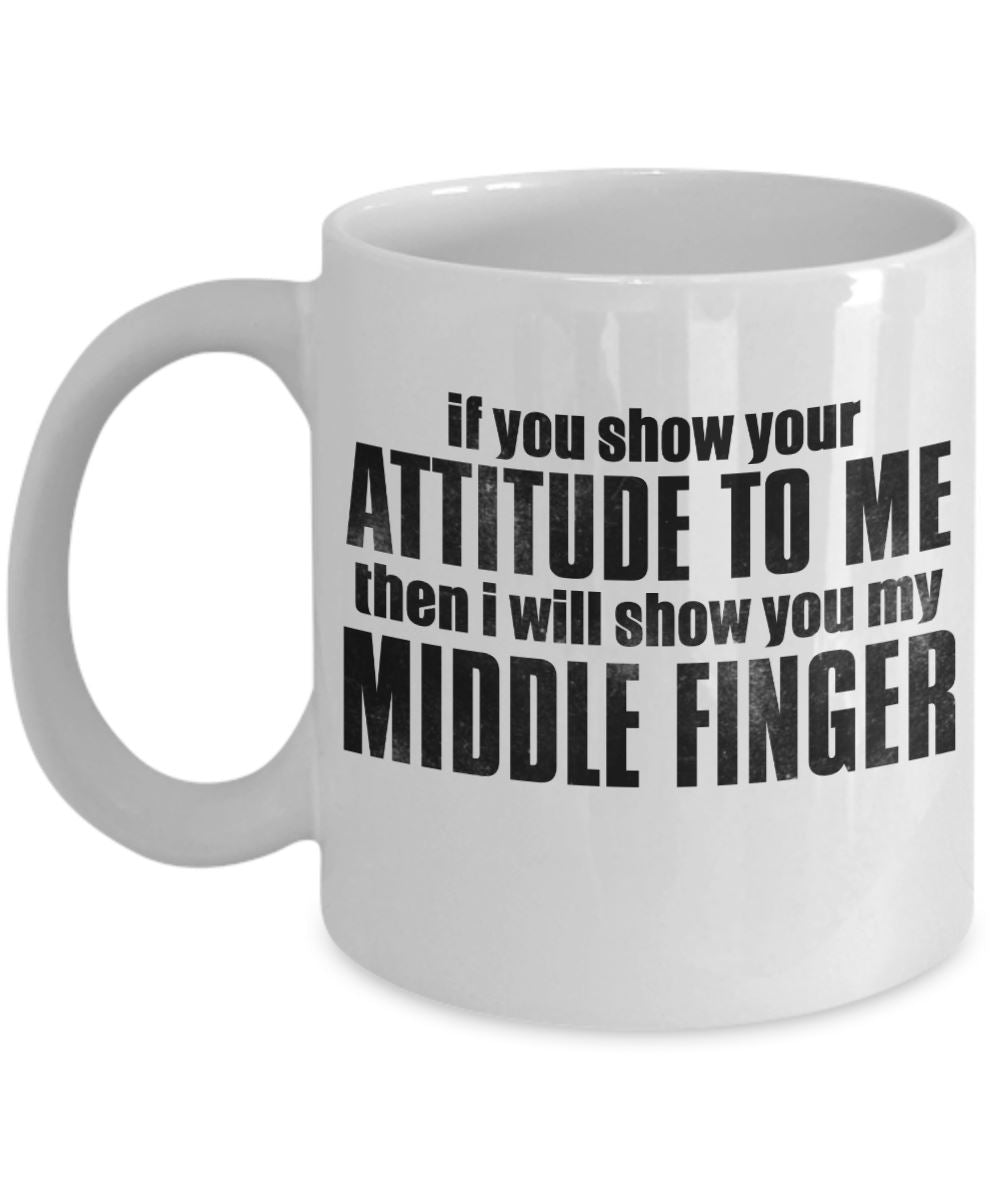 Attitude Quote - Coffee Mug - If you show your attitude to me I'll show my middle finger to you Coffee Mug Gearbubble