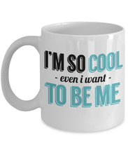 Attitude Quote - Coffee Mug - I'm so cool - even I want to be me Coffee Mug Gearbubble