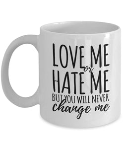 Attitude Quote - Coffee Mug - Love me or hate me but you will never change me Coffee Mug Gearbubble