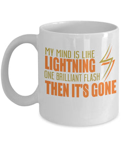 Attitude Quote - Coffee Mug - My mind is like Lightning, One brilliant flash and then it's gone Coffee Mug Gearbubble