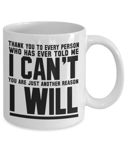 Attitude Quote - Coffee Mug - Thank You to those who said I can't - I will Coffee Mug Gearbubble