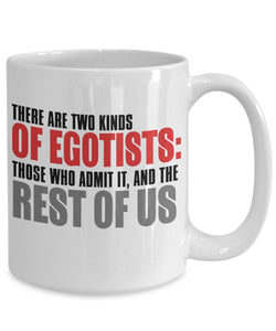 Attitude Quote - Coffee Mug - There are two kinds of egotists - Those that admit it and the rest of us Coffee Mug Gearbubble
