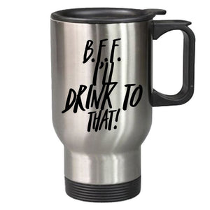 Best Travel Mugs-B.F.F.-I'll Drink to That! - 14 ounce cup, Great Gift idea for Your Best Friend. Travel Mug PrintTech 14 oz Stainless
