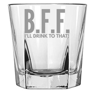 B.F.F. I'll Drink to That! - Old Fashion Glass, 12.5 Ounce Lowball Glass-Whiskey Glass- Reusable Tumbler- Bar - Premium Lowball Glasses -Funny Rock Glass PrintTech Default Title