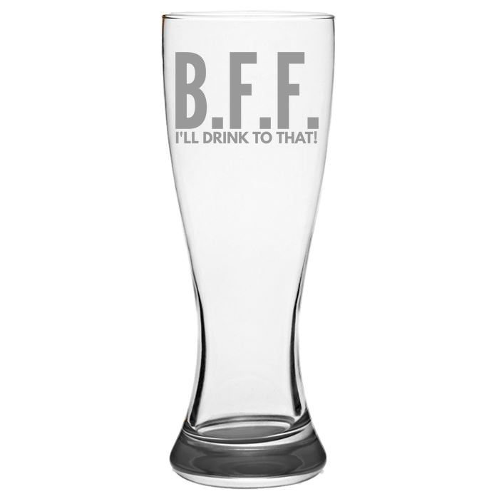 B.F.F. I'll Drink to That - Pilsner Glass - Pilsner Beer Glass - Pub Beer Glass - BFF - Best Friend Forever 19 ounce Glass Pilsner Glass PrintTech Default Title