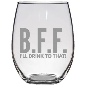B.F.F. I'll Drink to That! - Stemless Wine Glass, 21 ounce Wine Glass -Luminarc® Wine Glasses - Reusable Wine Glass- Restaurant- Premium -Funny Stemless Wine Glass PrintTech Default Title