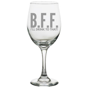 B.F.F. I'll Drink to That! - White Wine Glass, 20 ounce Wine Glasses - Aerating Wine Glasses - Reusable Wine glasses - Restaurant- Premium -Funny White Wine Glass PrintTech Default Title