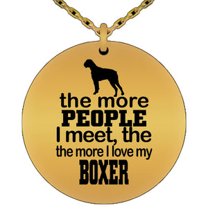 Boxer Dog Lover Necklace- The More People I Meet the More I Love My Boxer - Laser Etched Gold Laser Engraved Necklace Gearbubble