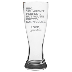 Bro You Aren't Perfect, But You're Pretty Darn Close Love, Your Sister-Gift for Brother- Love My Bro- 19-oz. Pilsner Glass Pub Glasses Pilsner Glass PrintTech Default Title