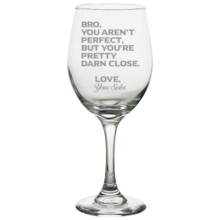 Bro You Aren't Perfect, But You're Pretty Darn Close Love, Your Sister-Gift for Brother- Love My Bro- 20 oz. White Wine Glasses White Wine Glass PrintTech Default Title