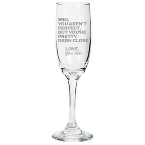 Bro You Aren't Perfect, But You're Pretty Darn Close Love, Your Sister-Gift for Brother- Love My Bro- 6.25-oz. Tapered Champagne Flute Champaign Flute PrintTech Default Title