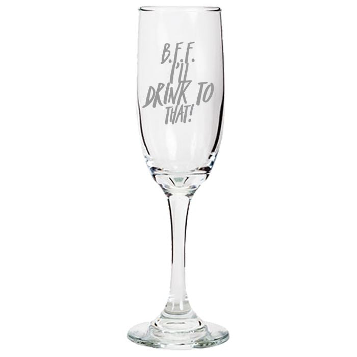Champagne Flutes Glass -B.F.F. I'll Drink to That 6.25-oz Tapered Champagne Glass Champaign Flute PrintTech Default Title