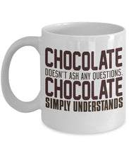 Chocolate Quote - Coffee Mug - Chocolate doesn't ask any questions - Chocolate simply understands Coffee Mug Gearbubble