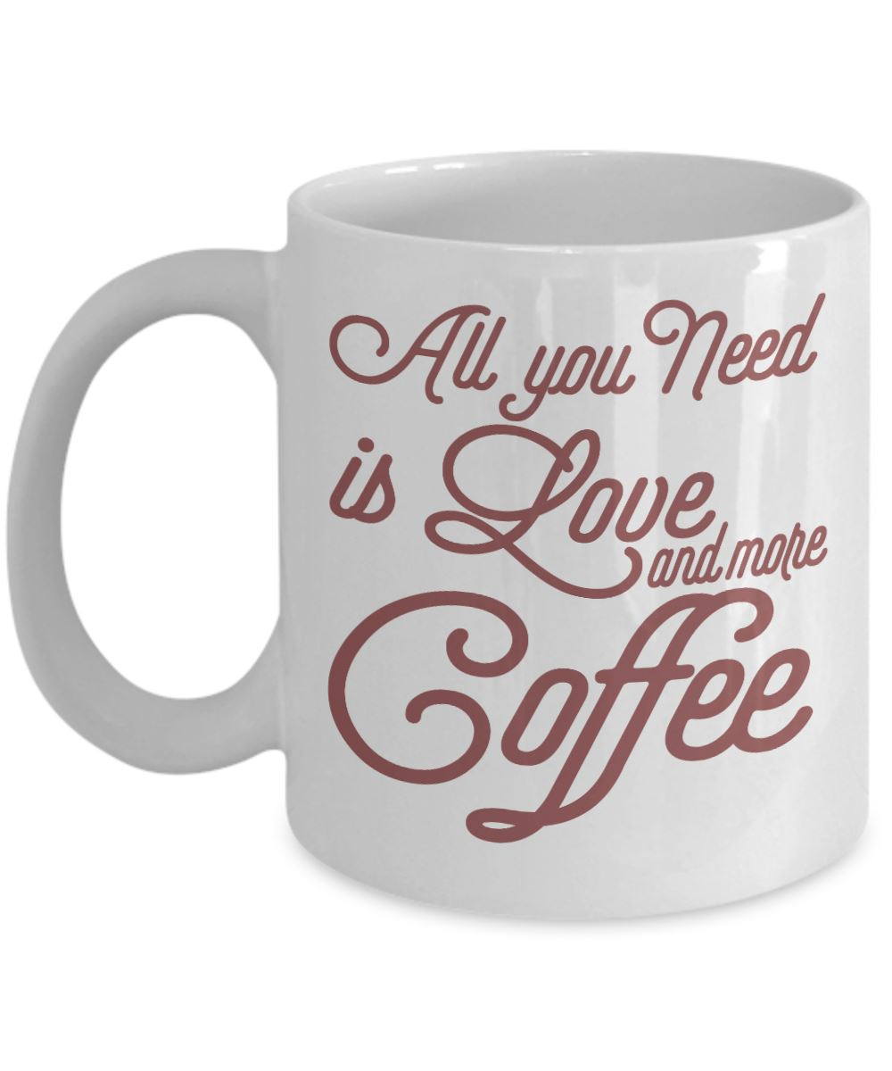 Coffee Quote - Coffee Mug - All you need is Love and more coffee Coffee Mug Gearbubble