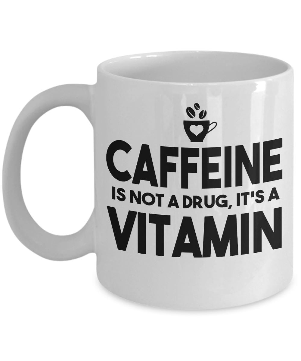 Coffee Quote - Coffee Mug - Caffeine is not a drug - it is a vitamin Coffee Mug Gearbubble