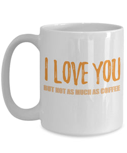 Coffee Quote - Coffee Mug - I Love You - but not as much as coffee Coffee Mug Gearbubble