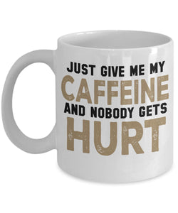 Coffee Quote - Coffee Mug - Just give me my caffeine and nobody gets hurt Coffee Mug Gearbubble