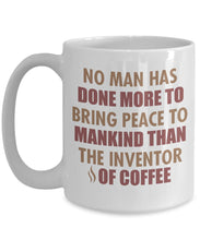 Coffee Quote - Coffee Mug - No man has done more to bring peace to mankind than the inventor of coffee Coffee Mug Gearbubble