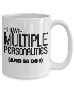 Crazy Quote - Coffee Mug - I have multiple personalities - and so do I Coffee Mug Gearbubble