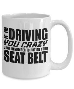 Crazy Quote - Coffee Mug - If I'm driving you crazy just remember to put on your seat belt Coffee Mug Gearbubble