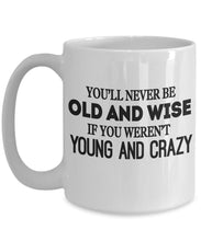 Crazy Quote - Coffee Mug - You'll never be old and wise if your were never young and crazy Coffee Mug Gearbubble