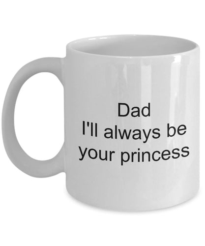 Dad from Daughter - I'll always be your princess - love my dad- best daughter- White Ceramic Coffee mug gift 11 ounce Coffee Mug Gearbubble