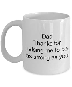 Dad from Daughter- Thanks for raising me to be as strong as you- love my father- My Hero- White Ceramic Coffee mug gift 11 ounce Coffee Mug Gearbubble