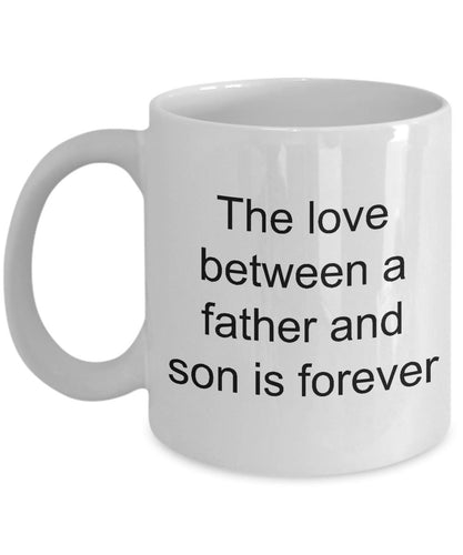 Dad from son -The love between a father and son is forever- love my son-White Ceramic Coffee mug gift 11 ounce Coffee Mug Gearbubble