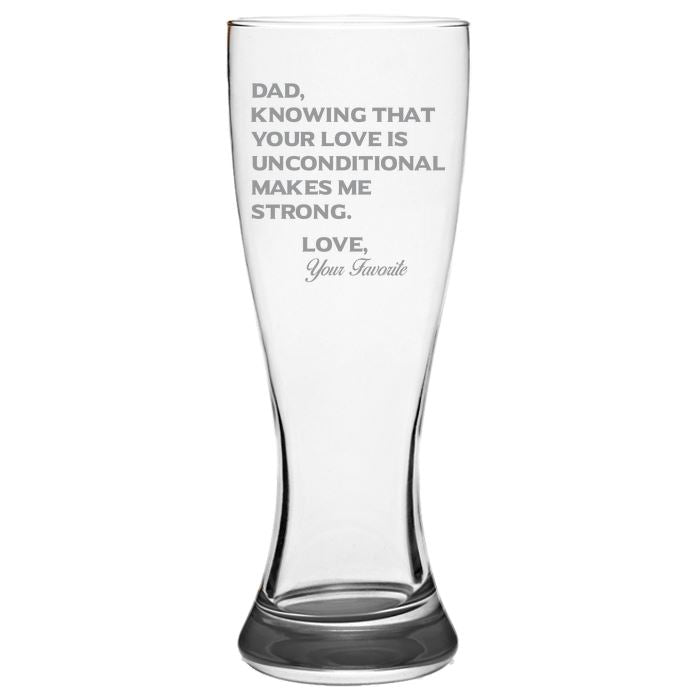 Dad Knowing Your Love is Unconditional Make Me Strong - Love, Your Favorite - love my Father - Gift for Father - 19-oz. Pilsner Glass Pub Glasses Pilsner Glass PrintTech Default Title