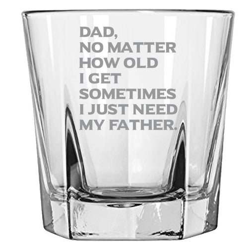 Dad No Matter How Old I Get, Sometimes I Just Need My Father-Gift for Dad- Love My Dad- 12.5-oz. Faceted Glass Bourbon Rocks Glasses Rock Glass PrintTech Default Title